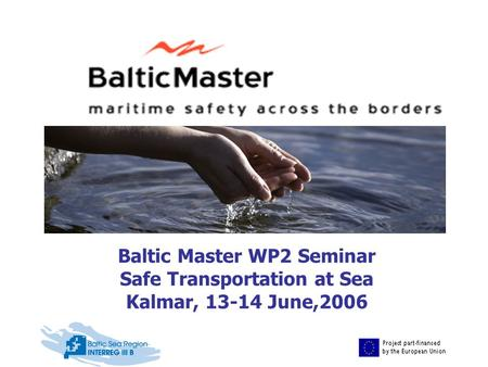 Baltic Master WP2 Seminar Safe Transportation at Sea Kalmar, 13-14 June,2006.