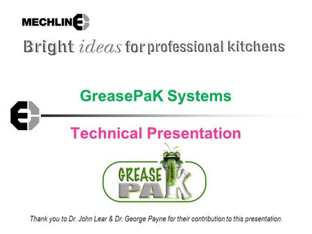 GreasePaK Systems Technical Presentation Thank you to Dr. John Lear & Dr. George Payne for their contribution to this presentation.