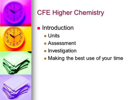 CFE Higher Chemistry Introduction Introduction Units Units Assessment Assessment Investigation Investigation Making the best use of your time Making the.