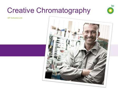 Creative Chromatography BP Schools Link. Today we're going to: BP Schools Link – Creative Chromatography Recall what we know about mixtures Think of ways.