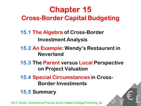 Kirt C. Butler, Multinational Finance, South-Western College Publishing, 3e 15-1 Chapter 15 Cross-Border Capital Budgeting 15.1The Algebra of Cross-Border.