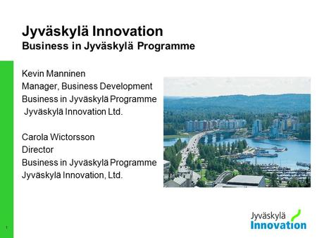 1 Jyväskylä Innovation Business in Jyväskylä Programme Kevin Manninen Manager, Business Development Business in Jyväskylä Programme Jyväskylä Innovation.