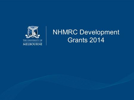 NHMRC Development Grants 2014. Overall Objectives The aim of a Development Grant is to progress research to a stage where it can attract investment from.