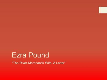 """The River-Merchant's Wife: A Letter"""