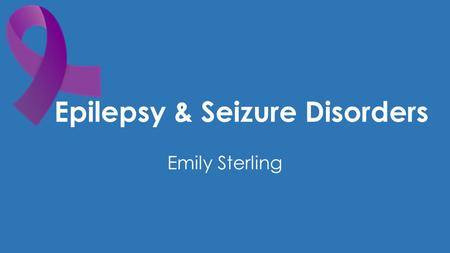 Epilepsy & Seizure Disorders Emily Sterling. What is a Seizure? Electrical activity in the brain Seizures are not a disease in themselves, but are symptoms.