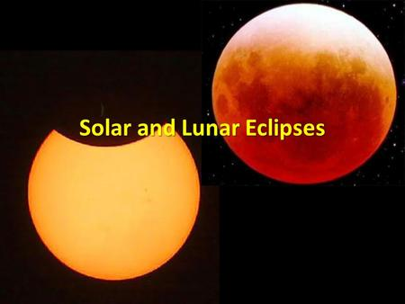 Solar and Lunar Eclipses. CO: I can explain why solar and lunar eclipses occur. Notes are in the yellow. You will want to draw pictures to help yourself.