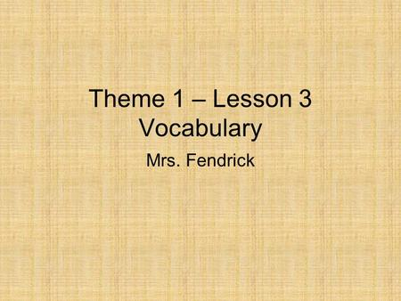 Theme 1 – Lesson 3 Vocabulary Mrs. Fendrick. Cornell Notes Use only blue or black ink or regular pencil. Name (first and last) Date Reading Period # Fold.