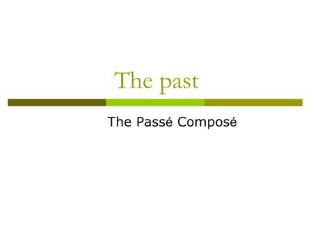 The past The Pass é Compos é. What is the past tense?  It is used to express an action that occurred in the past.