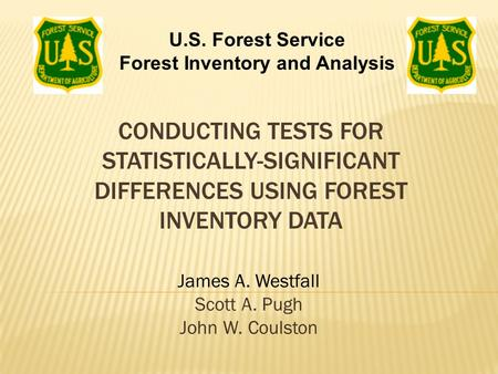 CONDUCTING TESTS FOR STATISTICALLY-SIGNIFICANT DIFFERENCES USING FOREST INVENTORY DATA James A. Westfall Scott A. Pugh John W. Coulston U.S. Forest Service.