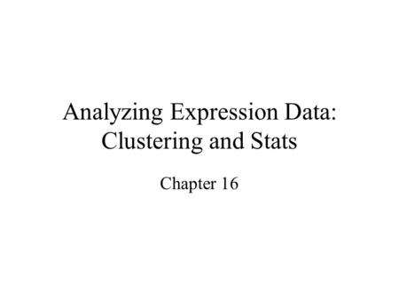 Analyzing Expression Data: Clustering and Stats Chapter 16.
