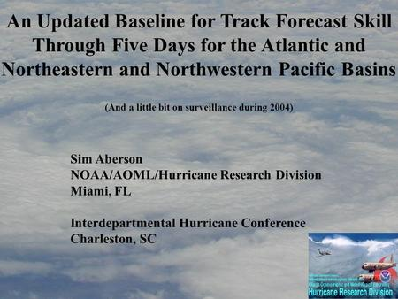 An Updated Baseline for Track Forecast Skill Through Five Days for the Atlantic and Northeastern and Northwestern Pacific Basins Sim Aberson NOAA/AOML/Hurricane.