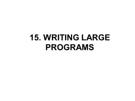 15. WRITING LARGE PROGRAMS. Source Files A program may be divided into any number of source files. Source files have the extension.c by convention. Source.