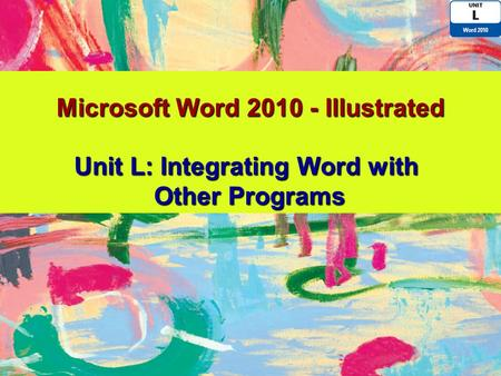 Microsoft Word 2010 - Illustrated Unit L: Integrating Word with Other Programs Other Programs.