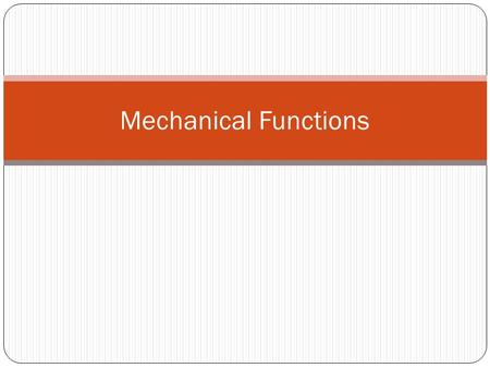 Mechanical Functions.
