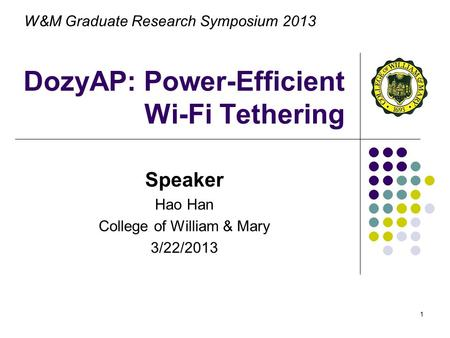 1 DozyAP: Power-Efficient Wi-Fi Tethering Speaker Hao Han College of William & Mary 3/22/2013 W&M Graduate Research Symposium 2013.
