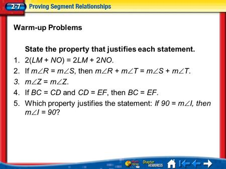 Lesson 7 Menu Warm-up Problems State the property that justifies each statement. 1.2(LM + NO) = 2LM + 2NO. 2.If m  R = m  S, then m  R + m  T = m 