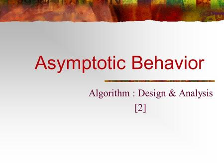 Asymptotic Behavior Algorithm : Design & Analysis [2]