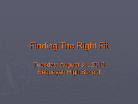 Finding The Right Fit Tuesday, August 31, 2010 Sequoyah High School.
