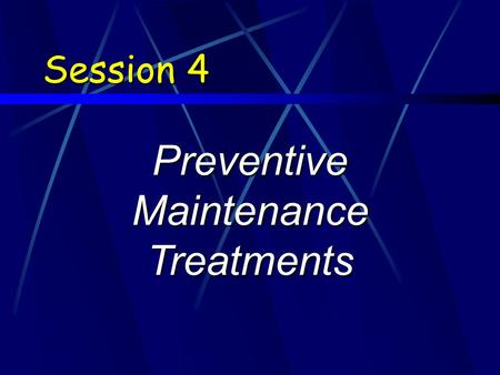 Session 4 Preventive Maintenance Treatments. Learning Objectives 1.Identify typical preventive maintenance techniques used on HMA and PCC pavements 2.Identify.