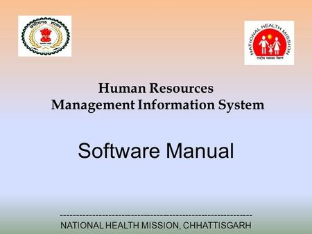 Human Resources Management Information System Software Manual ------------------------------------------------------------ NATIONAL HEALTH MISSION, CHHATTISGARH.