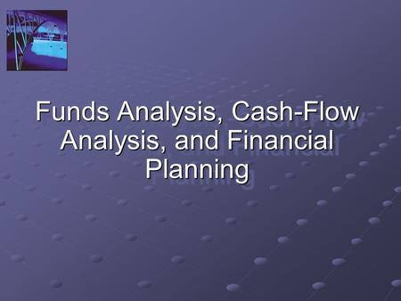 Funds Analysis, Cash-Flow Analysis, and Financial Planning.