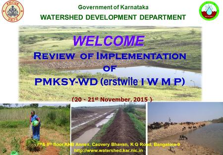 WELCOME Review of Implementation of PMKSY-WD ( erstwile I W M P) (20 - 21 st November, 2015 ) Government of Karnataka WATERSHED DEVELOPMENT DEPARTMENT.