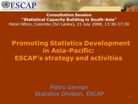 "1 Promoting Statistics Development in Asia-Pacific: ESCAP's strategy and activities Consultation Session ""Statistical Capacity Building in South-Asia"""
