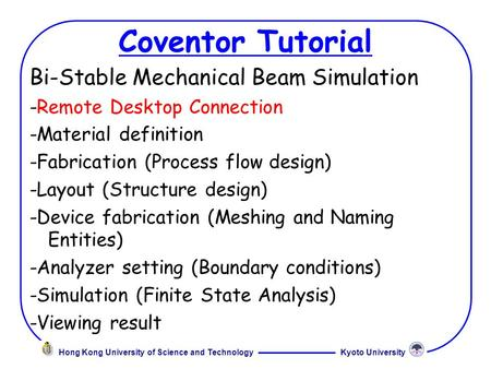 Kyoto UniversityHong Kong University of Science and Technology Coventor Tutorial Bi-Stable Mechanical Beam Simulation -Remote Desktop Connection -Material.