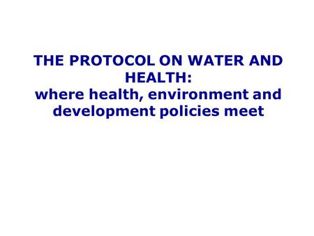 THE PROTOCOL ON WATER AND HEALTH: where health, environment and development policies meet.