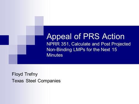 Appeal of PRS Action NPRR 351, Calculate and Post Projected Non-Binding LMPs for the Next 15 Minutes Floyd Trefny Texas Steel Companies.