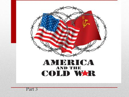 Part 3. Key Concept: How did the Cold War affect the domestic policies of the United States? 2 Domestic Policies: 1. McCarthyism, Red Scare II 2. HUAC.