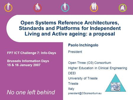 No one left behind Open Systems Reference Architectures, Standards and Platforms for Independent Living and Active ageing: a proposal Paolo Inchingolo.