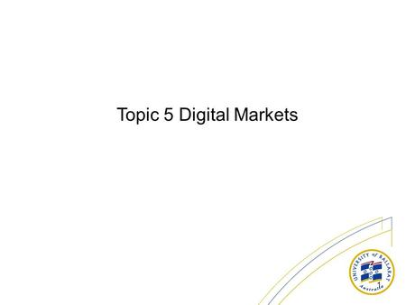 1 Topic 5 Digital Markets. 2 Question What impact has the Internet on the fundamental dynamics of markets?