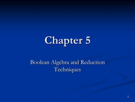 Boolean Algebra and Reduction Techniques