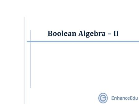Boolean Algebra – II. Outline  Basic Theorems of Boolean Algebra  Boolean Functions  Complement of Functions  Standard Forms.