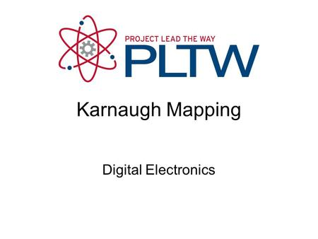 Karnaugh Mapping Digital Electronics. Karnaugh Mapping or K-Mapping This presentation will demonstrate how to Create and label two, three, & four variable.