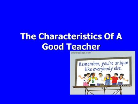 The Characteristics Of A Good Teacher. Three Categories:  Pedagogical Knowledge and Competency  Personal Attributes  Professional Attributes.