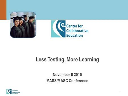 1 Less Testing, More Learning November 6 2015 MASS/MASC Conference.