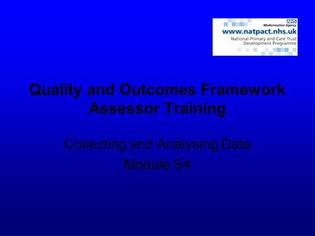 Quality and Outcomes Framework Assessor Training Collecting and Analysing Data Module S4.