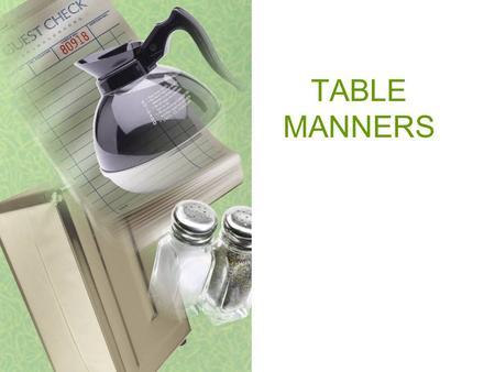 TABLE MANNERS. Basic Table Setting Setting the table influences: the appearance of the food served the tone/feeling of the meal people feeling important.