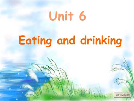 Unit 6 Eating and drinking I like to eat. I put the on the.