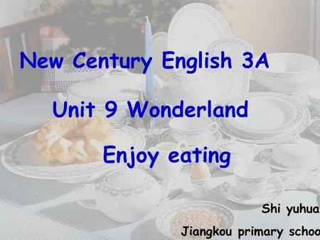 New Century English 3A Unit 9 Wonderland Enjoy eating Shi yuhua Jiangkou primary school.