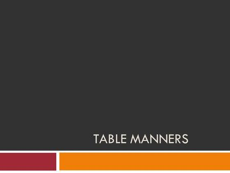 TABLE MANNERS. Vocabulary Etiquette: Manners or customs thought of as being polite and good practice. Dining Etiquette: Manners used when eating. Also.