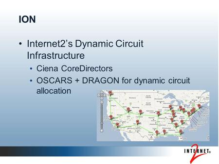 Internet2's Dynamic Circuit Infrastructure Ciena CoreDirectors OSCARS + DRAGON for dynamic circuit allocation ION.