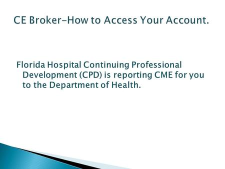 Florida Hospital Continuing Professional Development (CPD) is reporting CME for you to the Department of Health.