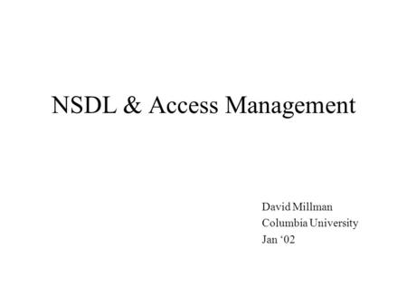 NSDL & Access Management David Millman Columbia University Jan '02.
