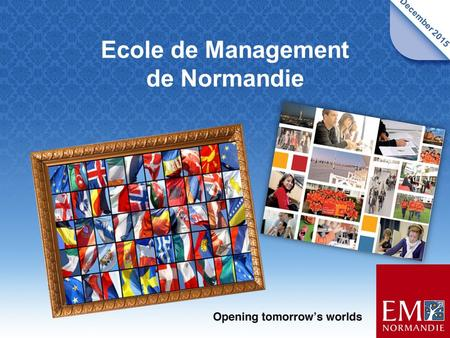 Ecole de Management de Normandie December 2015. I.Evolution of the School II.Grande Ecole Programme (french students – FYI) III.Bachelor Programme BMI.