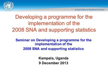 Developing a programme for the implementation of the 2008 SNA and supporting statistics Seminar on Developing a programme for the implementation of the.