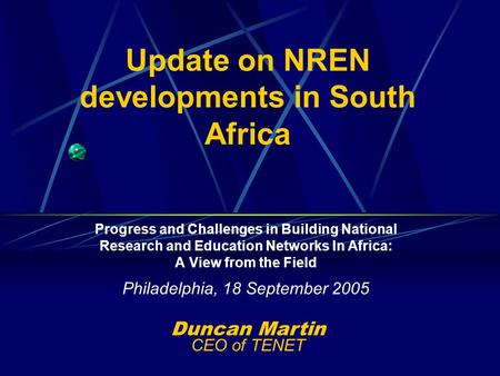 Update on NREN developments in South Africa Progress and Challenges in Building National Research and Education Networks In Africa: A View from the Field.