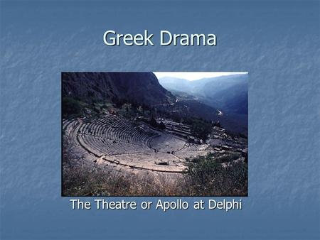 Greek Drama The Theatre or Apollo at Delphi The Theatre or Apollo at Delphi.